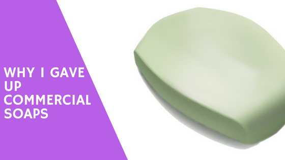 Why I gave up using Commercial Soap