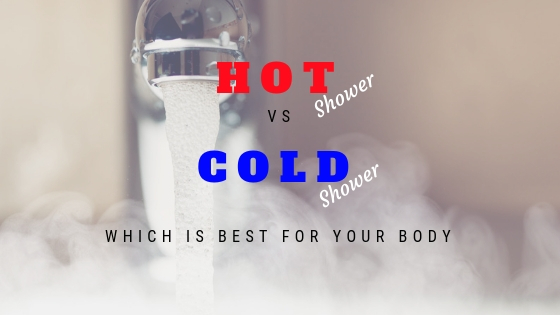 Hot vs Cold showers which is best for your body