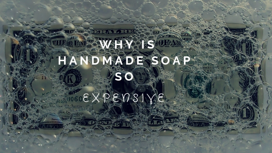 Why is handmade soap so expensive?