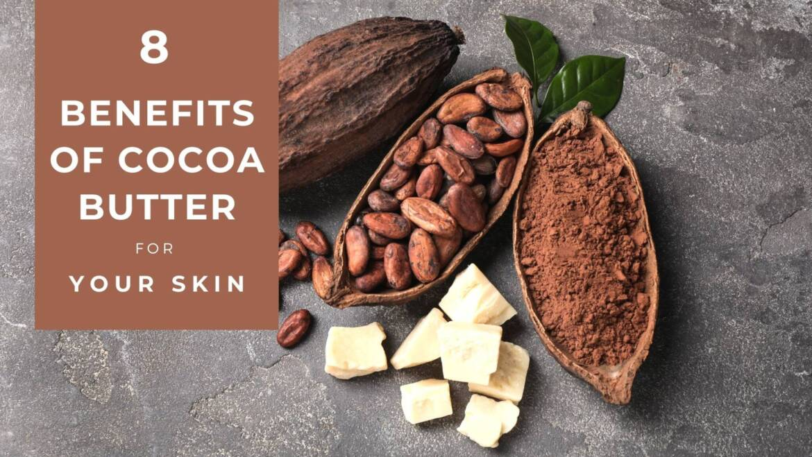 8 ways Cocoa butter can benefit your skin.