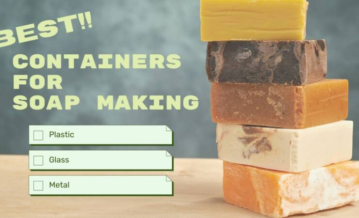 What are the best containers for soap making?