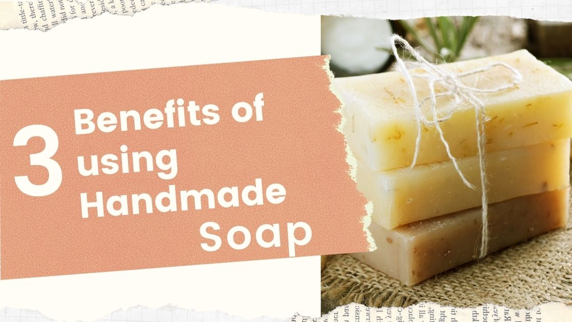 What are the 3 benefits of using handmade soap?