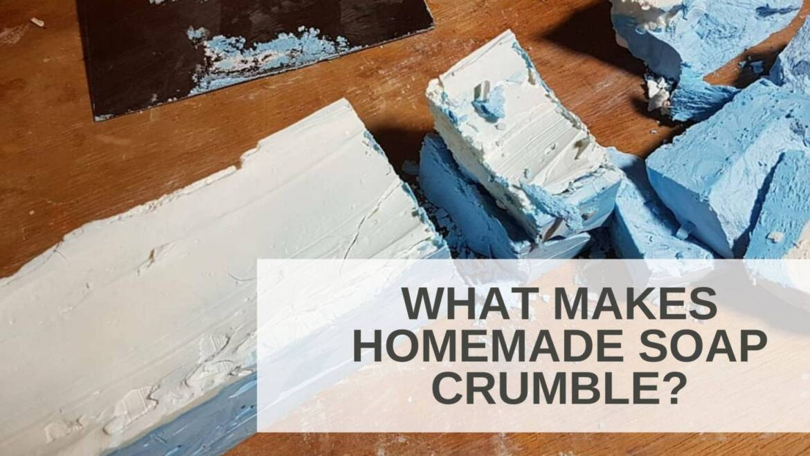 What makes homemade soap crumble?